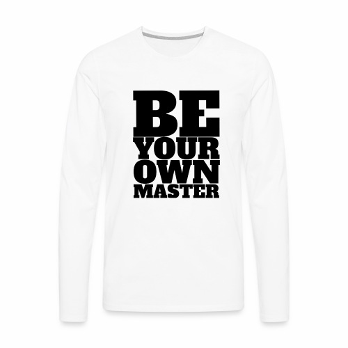 Be Your Own Master - Men's Premium Long Sleeve T-Shirt