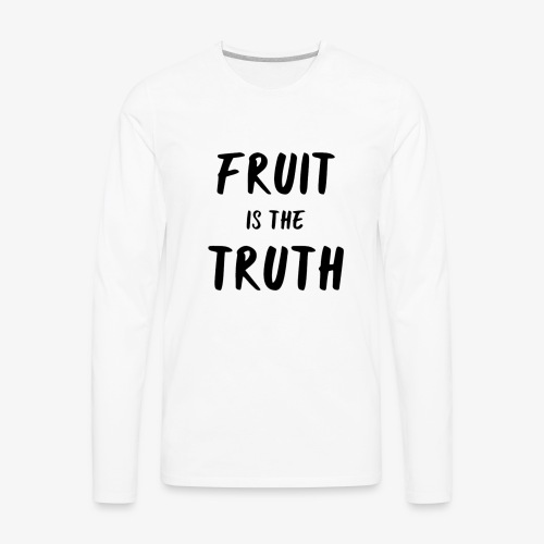Fruit is the Truth - Men's Premium Long Sleeve T-Shirt