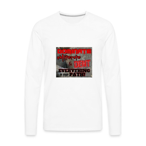 Dominate Obliterate and Dent - Men's Premium Long Sleeve T-Shirt