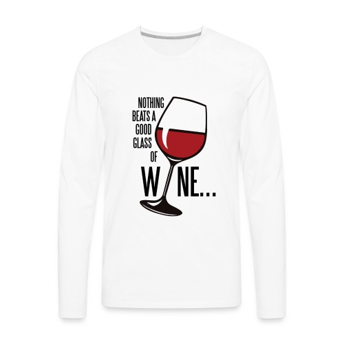 Nothing Beats a Good Glass of Wine - Men's Premium Long Sleeve T-Shirt