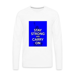 Stay Strong and Carry On - Men's Premium Long Sleeve T-Shirt