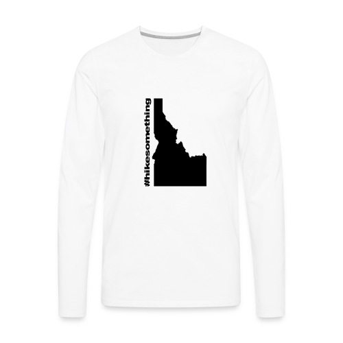 Hike Something Idaho - Men's Premium Long Sleeve T-Shirt