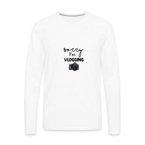 Sorry I'm Vlogging - Men's Premium Long Sleeve T-Shirt