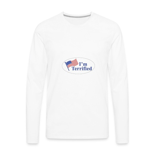 I'm Terrified by Trump - Men's Premium Long Sleeve T-Shirt