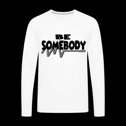 Be somebody - Men's Premium Long Sleeve T-Shirt