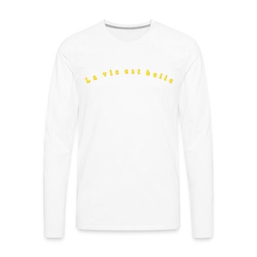 La Vie est Belle - Life is Beautiful - Men's Premium Long Sleeve T-Shirt