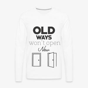 Old Ways won't open new doors - Men's Premium Long Sleeve T-Shirt