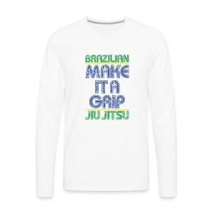 BJJ Make It A Grip Tee - Men's Premium Long Sleeve T-Shirt