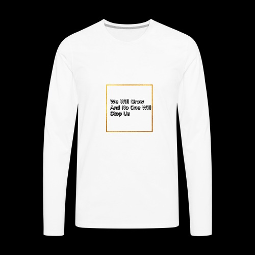 We Are Growing - Men's Premium Long Sleeve T-Shirt