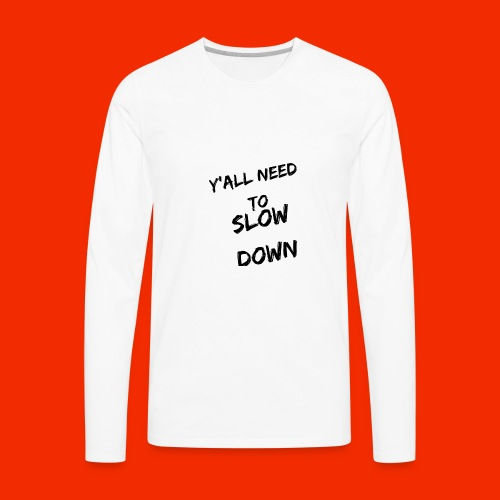 Y'all Need To Slow Down - Men's Premium Long Sleeve T-Shirt
