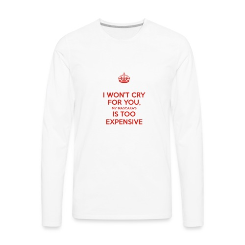 I won't cry for you Mug - Men's Premium Long Sleeve T-Shirt