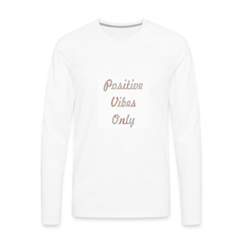 Positive Vibes Only - Men's Premium Long Sleeve T-Shirt