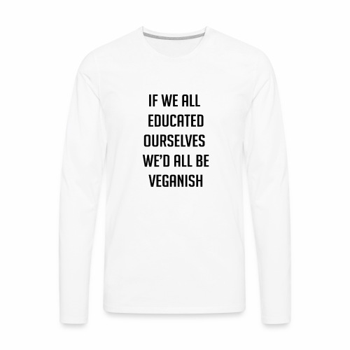 if we educate - Men's Premium Long Sleeve T-Shirt