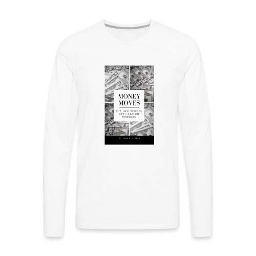 Money Moves 4 - Men's Premium Long Sleeve T-Shirt