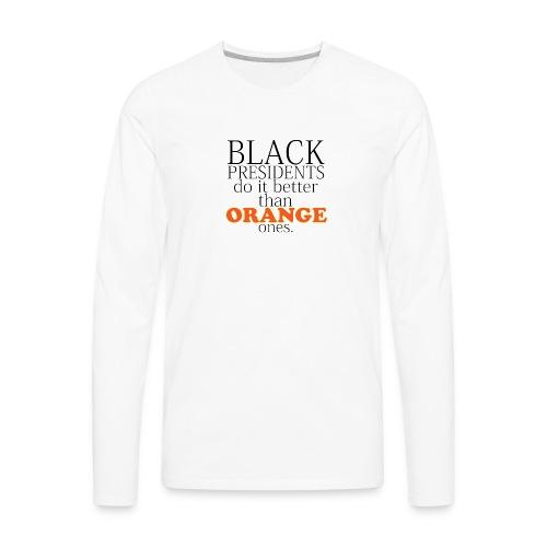 black presidents do it better - Men's Premium Long Sleeve T-Shirt