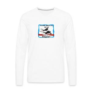 Dangerous - Men's Premium Long Sleeve T-Shirt
