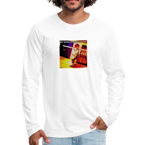 HEY MASON WHERE ARE YOU GOING - Men's Premium Long Sleeve T-Shirt