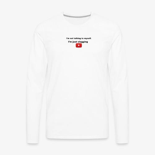 I'm not talking to myself. I'm just vlogging. - Men's Premium Long Sleeve T-Shirt