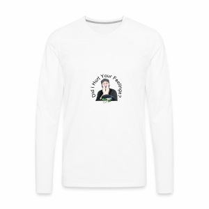 Did i Hurt Your Feelings? - Men's Premium Long Sleeve T-Shirt