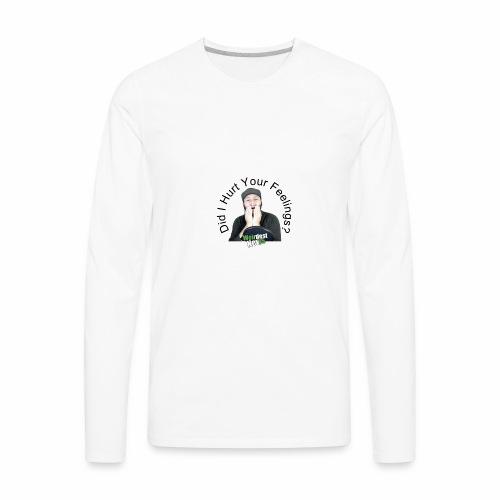 Did i Hurt Your Feelings? - Men's Premium Long Sleeve T-Shirt