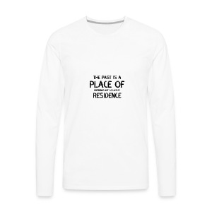 The Past Is A Place Of Reference Not Residence - Men's Premium Long Sleeve T-Shirt