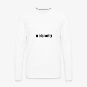 No More Mediocrity - Men's Premium Long Sleeve T-Shirt
