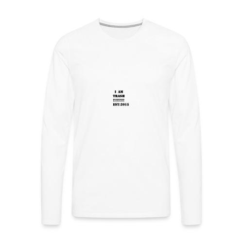 I AM TRASH!!!!!!!!! EST:2015 - Men's Premium Long Sleeve T-Shirt
