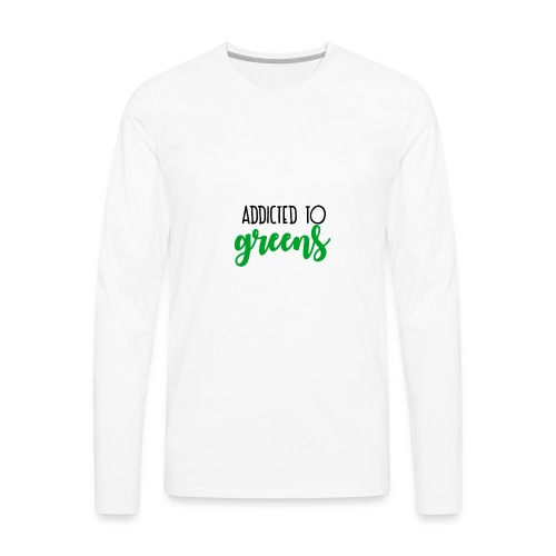 Addicted To Greens - Men's Premium Long Sleeve T-Shirt