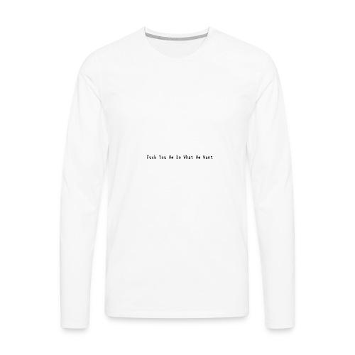 Fuck You We Do What We Want - Men's Premium Long Sleeve T-Shirt