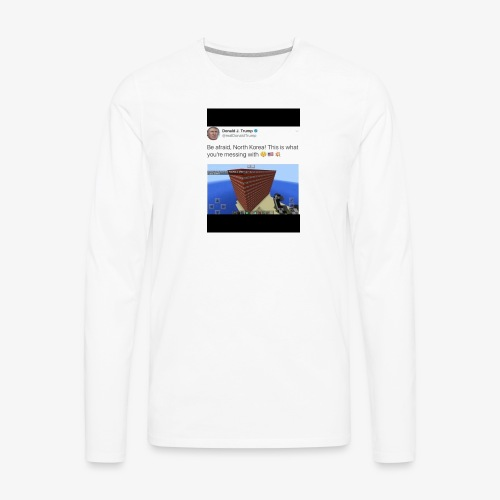 North Korea Dosent know how ther messin whit - Men's Premium Long Sleeve T-Shirt