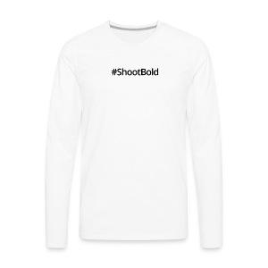#ShootBold: Black Font - Men's Premium Long Sleeve T-Shirt