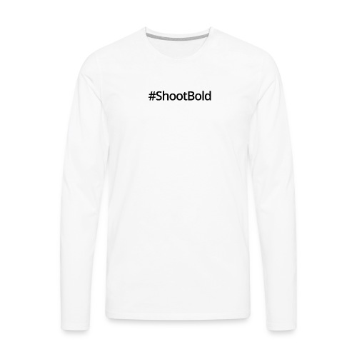 #ShootBold: Black Font - Men's Premium Long Sleeve T-Shirt