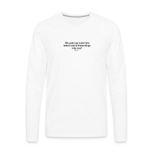 Galaxy Quest Gwen DeMarco Quote - Men's Premium Long Sleeve T-Shirt