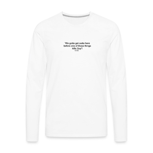 Galaxy Quest Gwen DeMarco Quote - Men's Premium Long Sleeve T-Shirt