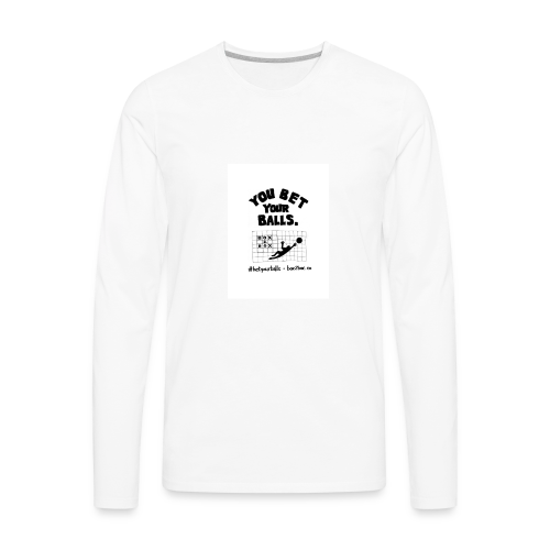 You Bet Your Balls on White - Men's Premium Long Sleeve T-Shirt