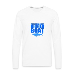 We're Gonna Need a Bigger Boat - Men's Premium Long Sleeve T-Shirt
