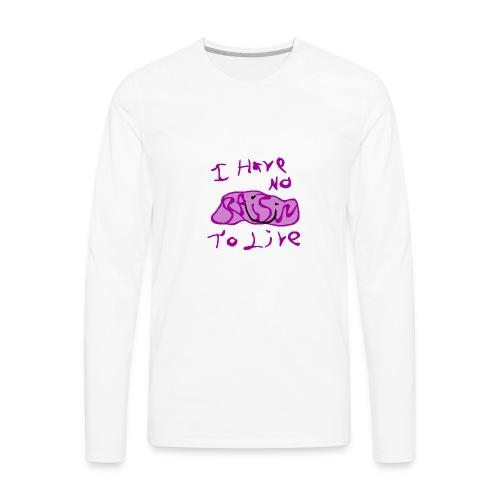 I Have No RAISIN To Live - Men's Premium Long Sleeve T-Shirt
