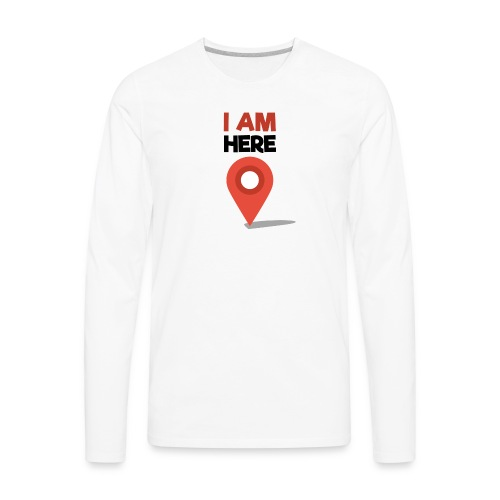 I Am Here - Men's Premium Long Sleeve T-Shirt