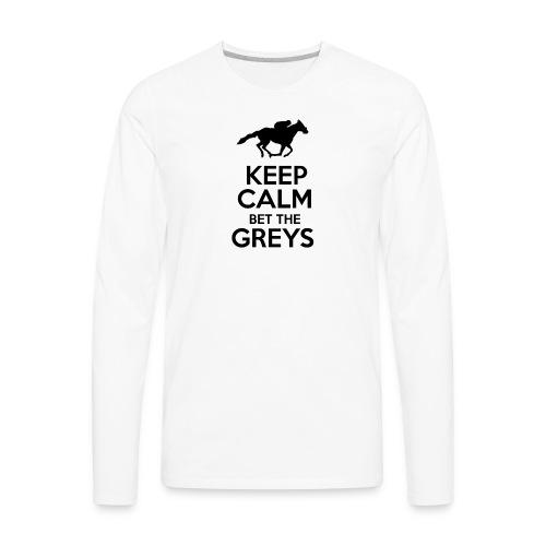 Keep Calm Bet The Greys - Men's Premium Long Sleeve T-Shirt
