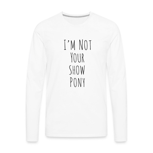 Im Not Your Show Pony - Men's Premium Long Sleeve T-Shirt