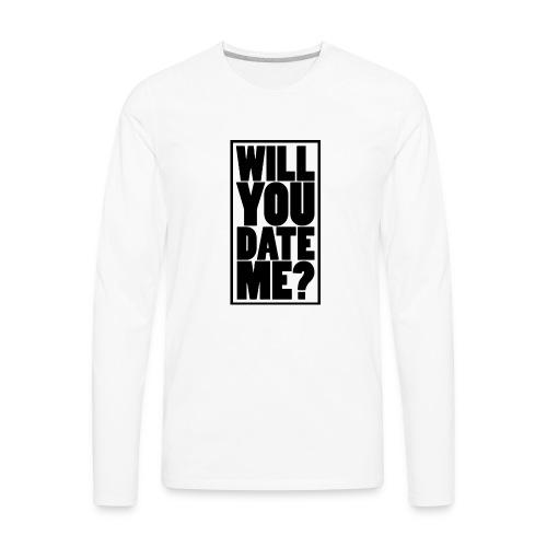 Will You Date Me - Men's Premium Long Sleeve T-Shirt
