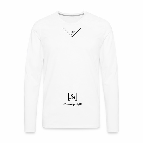 I'm always right! [fbt] - Men's Premium Long Sleeve T-Shirt