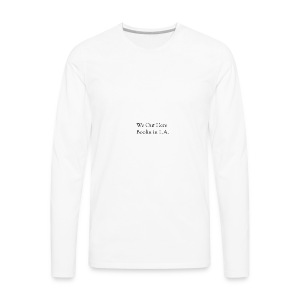 We out here boolin in LA - Men's Premium Long Sleeve T-Shirt
