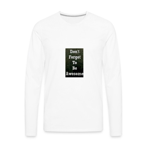 Dont forget to be awesome - Men's Premium Long Sleeve T-Shirt