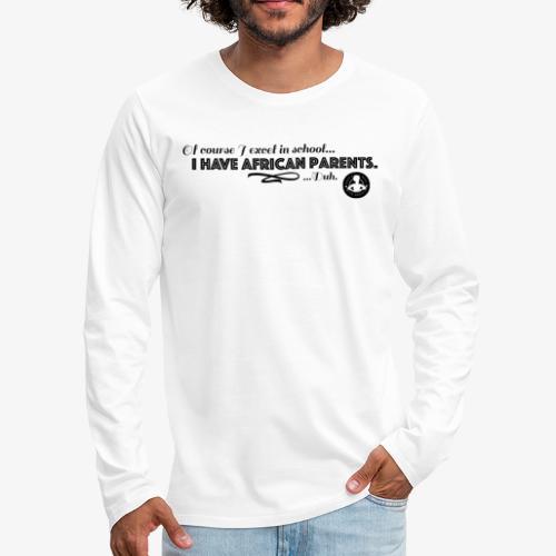 I have African Parents - Men's Premium Long Sleeve T-Shirt