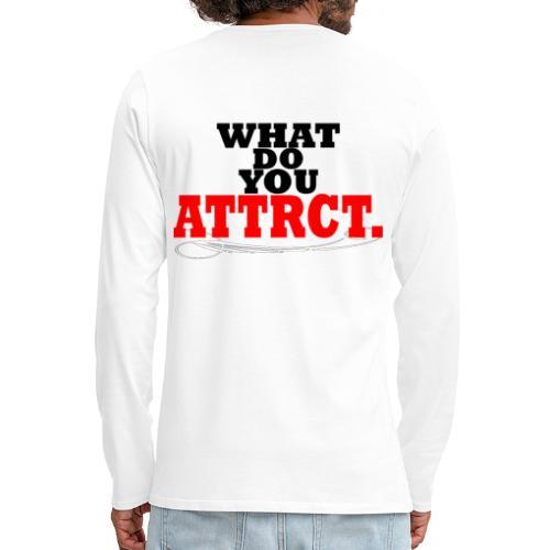 WHAT DO YOU ATTRCT. Back Print - Men's Premium Long Sleeve T-Shirt