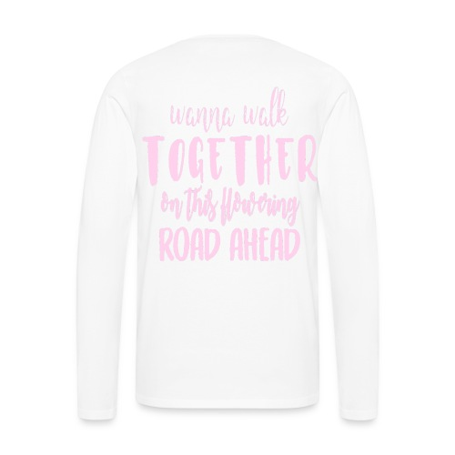 Wanna walk together on this flowering road ahead - Men's Premium Long Sleeve T-Shirt