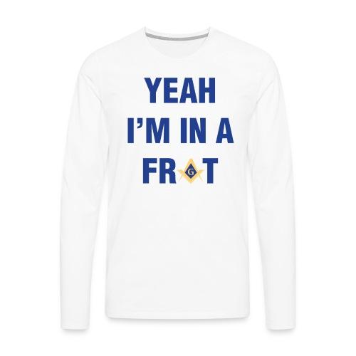 Yeah I'm In A Frat Masonic Line - Men's Premium Long Sleeve T-Shirt