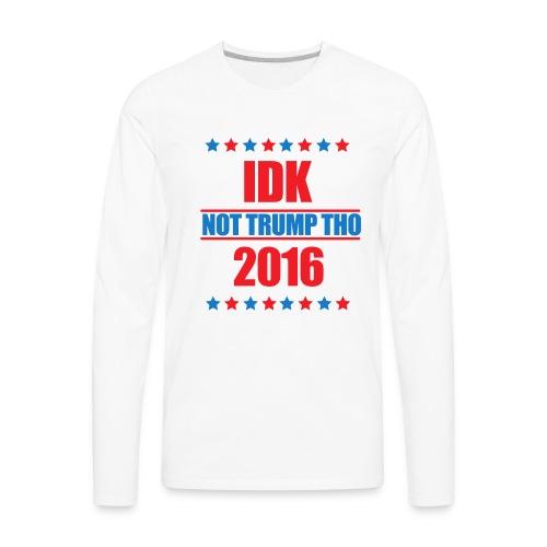 IDK Not Trump Tho - Men's Premium Long Sleeve T-Shirt