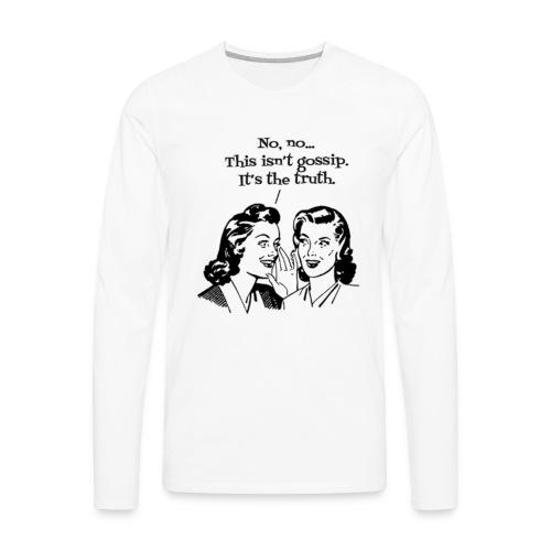 gossip the truth - Men's Premium Long Sleeve T-Shirt